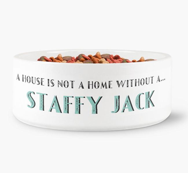 'A House Is Not A Home Without My Staffy Jack' Dog Bowl