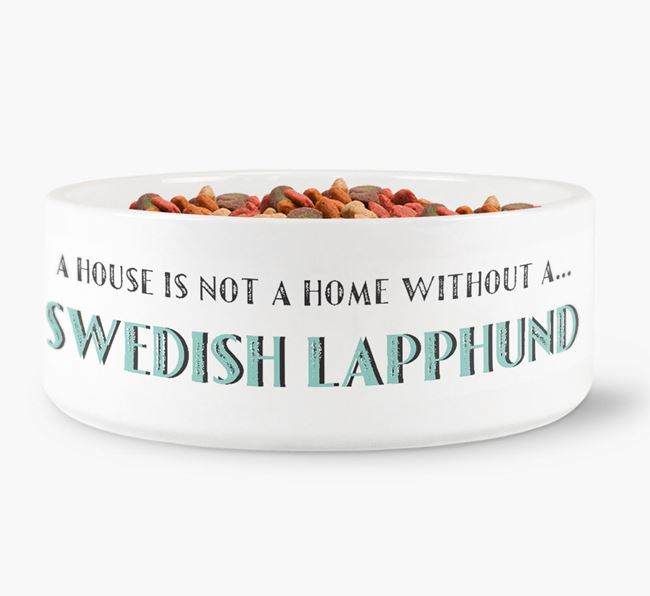 'A House Is Not A Home Without My Swedish Lapphund' Dog Bowl