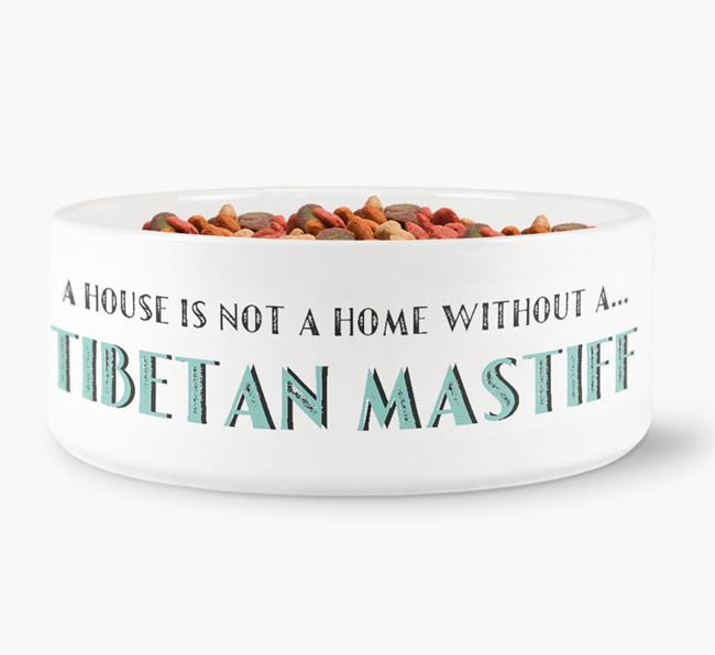 'A House Is Not A Home Without My Tibetan Mastiff' Dog Bowl