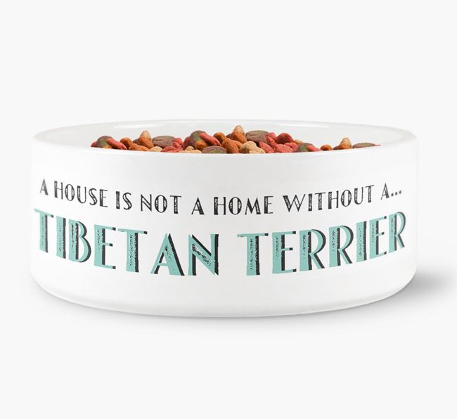'A House Is Not A Home Without My Tibetan Terrier' Dog Bowl
