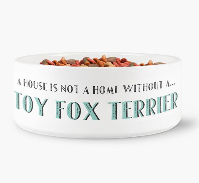 'A House Is Not A Home Without My Toy Fox Terrier' Dog Bowl