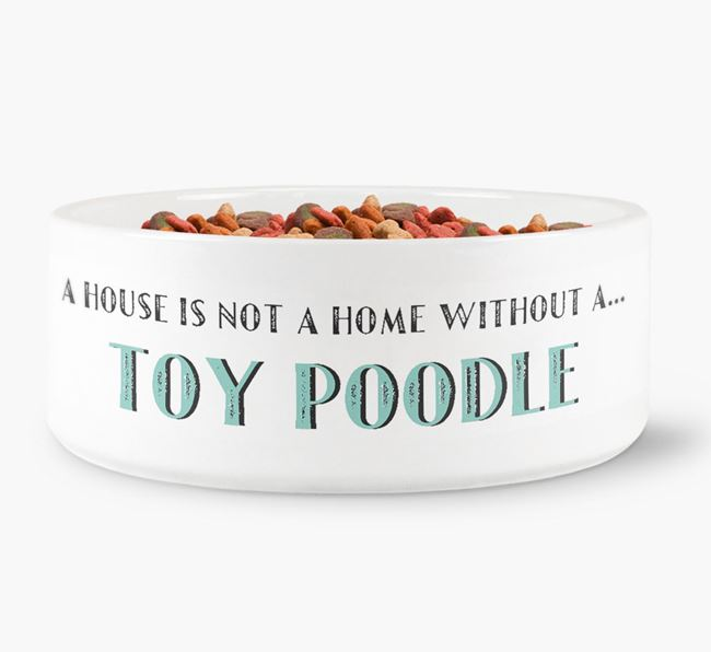 'A House Is Not A Home Without My Toy Poodle' Dog Bowl