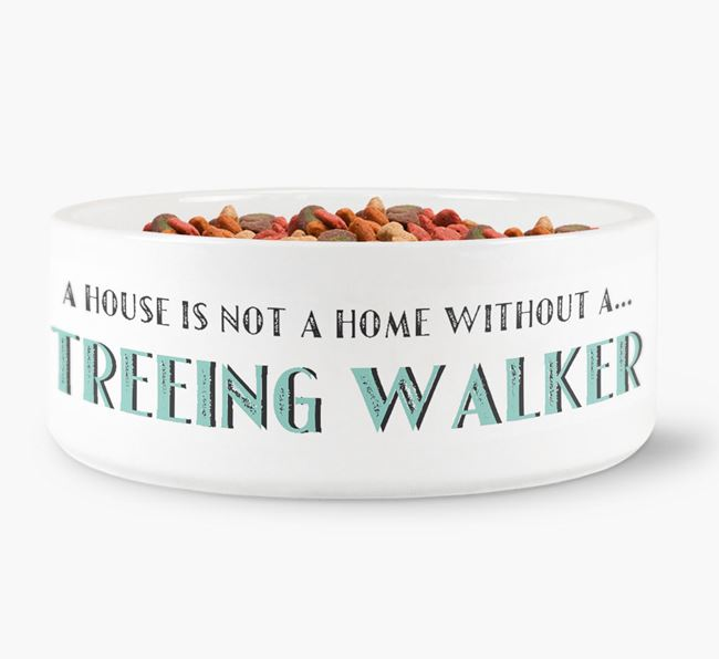 'A House Is Not A Home Without My Treeing Walker' Dog Bowl