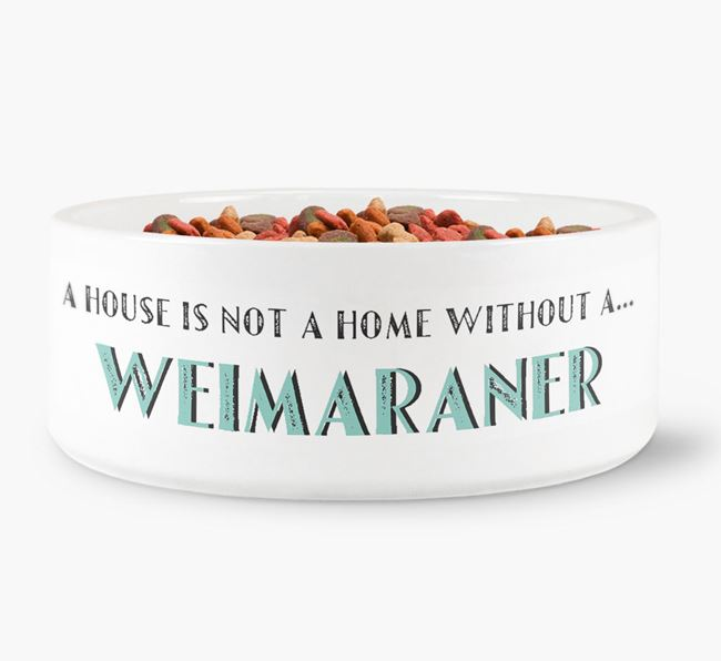 'A House Is Not A Home Without My Weimaraner' Dog Bowl