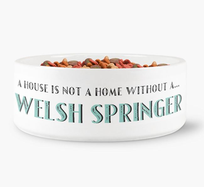 'A House Is Not A Home Without My Welsh Springer' Dog Bowl
