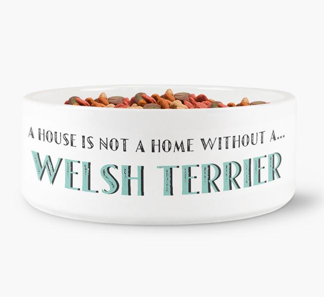 'A House Is Not A Home Without My Welsh Terrier' Dog Bowl