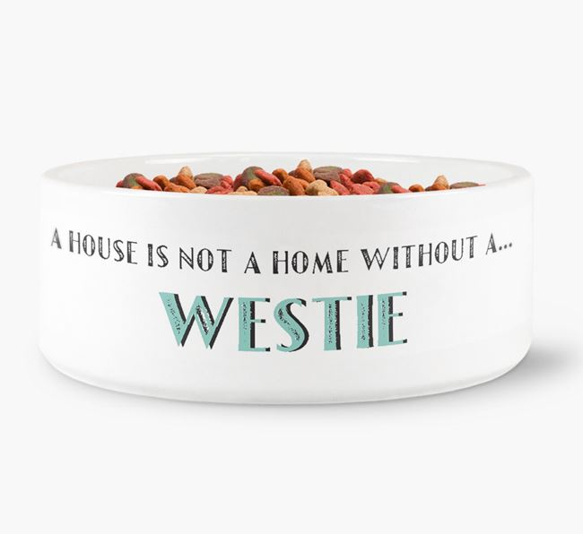 'A House Is Not A Home Without My Westie' Dog Bowl