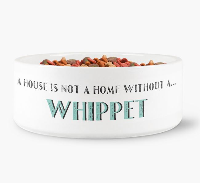 'A House Is Not A Home Without My Whippet' Dog Bowl