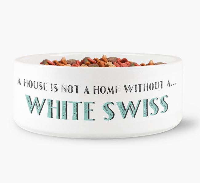 'A House Is Not A Home Without My White Swiss' Dog Bowl