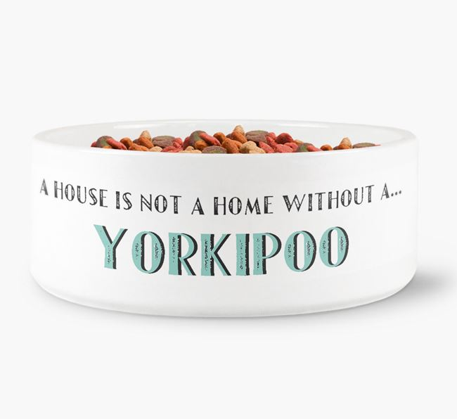 'A House Is Not A Home Without My Yorkipoo' Dog Bowl