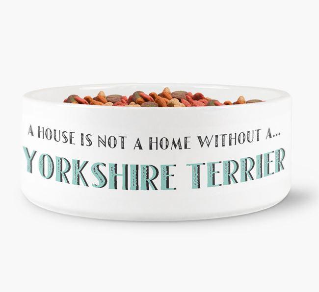 'A House Is Not A Home Without My Yorkshire Terrier' Dog Bowl