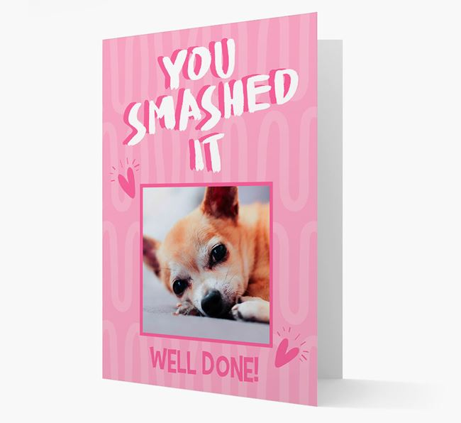 'You Smashed It' Card with Photo of your Chihuahua