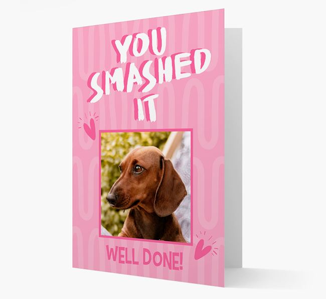 'You Smashed It' Card with Photo of your Dachshund