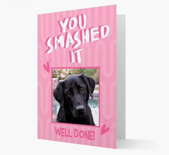 'You Smashed It' Card with Photo of your Labrador Retriever