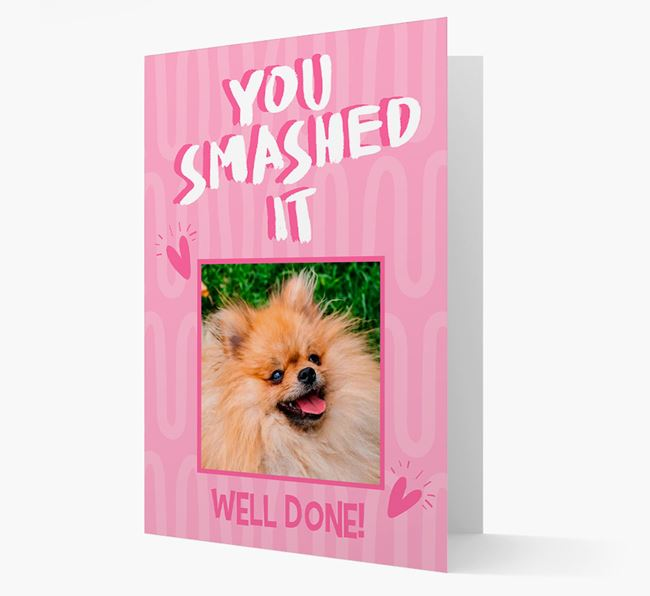 'You Smashed It' Card with Photo of your Pomeranian