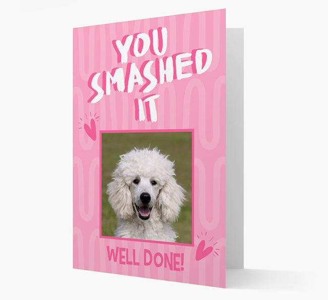 'You Smashed It' Card with Photo of your Poodle
