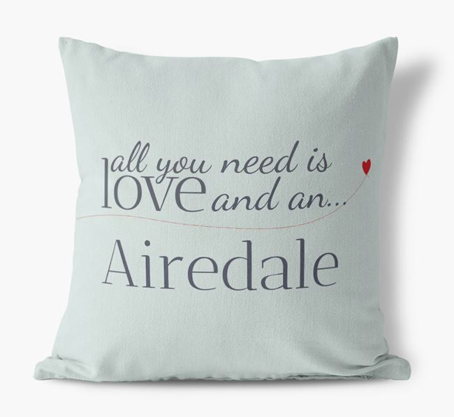 All you need is love and {breedShortNameAnA} Airedale Canvas Cushion