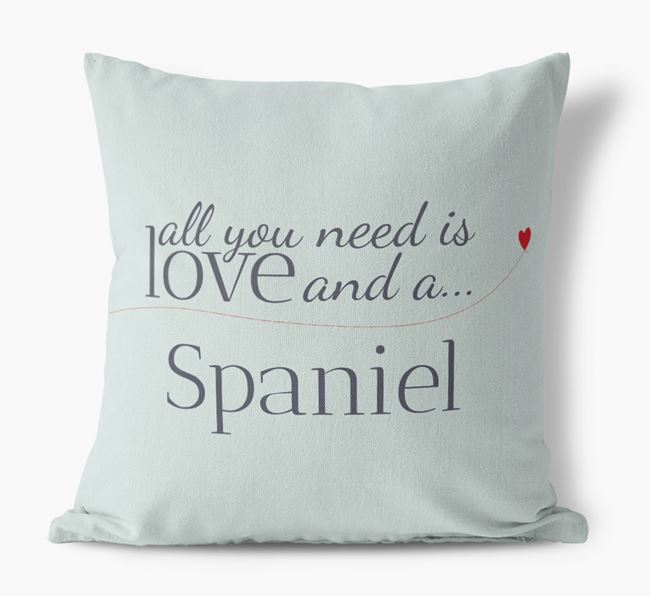 All you need is love and a Spaniel Canvas Cushion