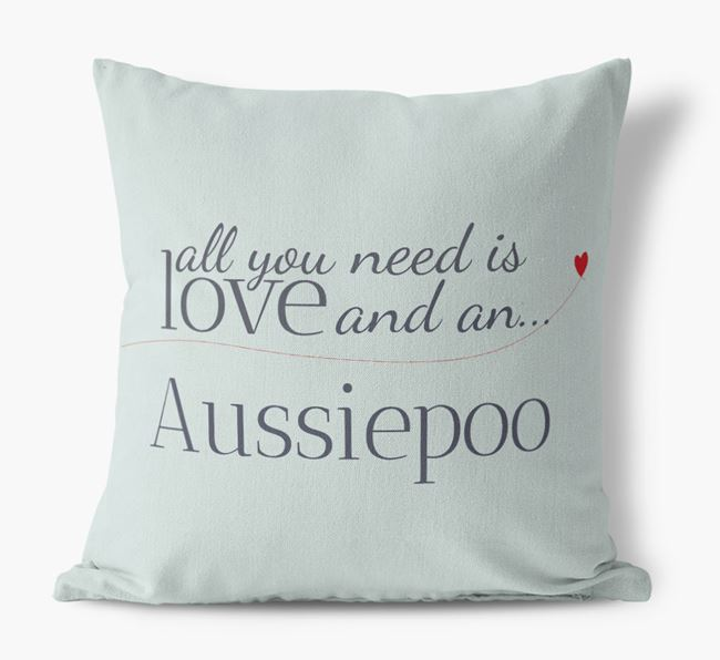 All you need is love and an Aussiepoo Canvas Cushion