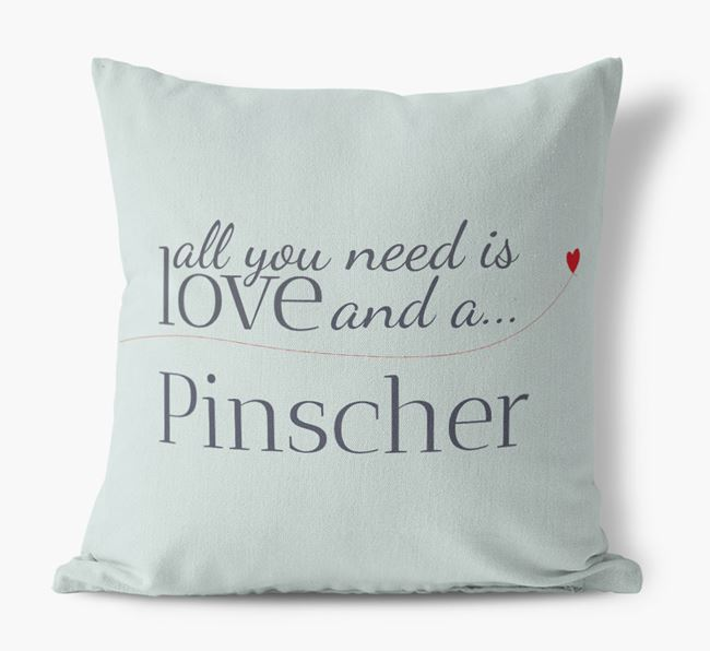 All you need is love and a Pinscher Canvas Cushion