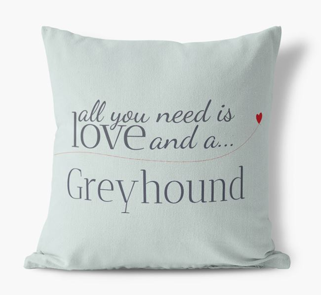 All you need is love and {breedShortNameAnA} Greyhound Canvas Pillow