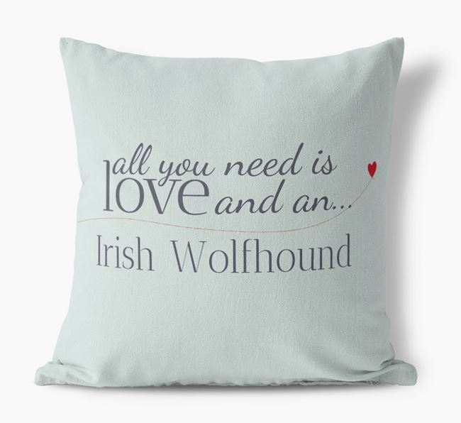 All you need is love and an Irish Wolfhound Canvas Cushion