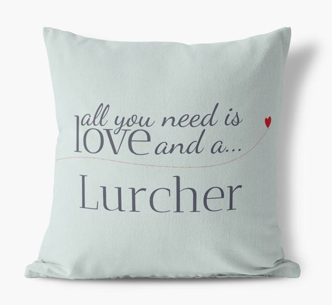All you need is love and {breedShortNameAnA} Lurcher Canvas Pillow