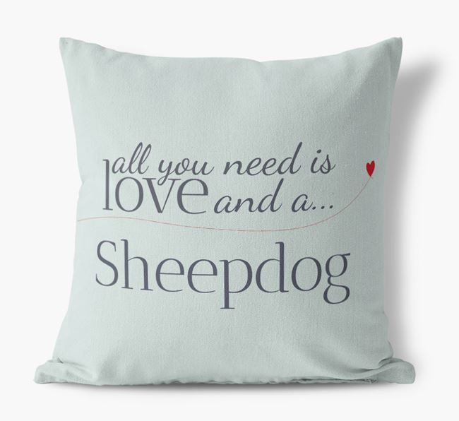 All you need is love and {breedShortNameAnA} Sheepdog Canvas Cushion