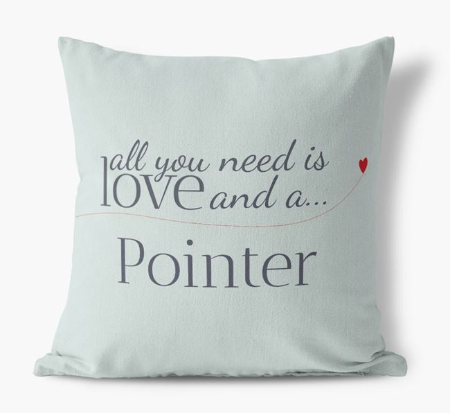 All you need is love and {breedShortNameAnA} Pointer Canvas Pillow