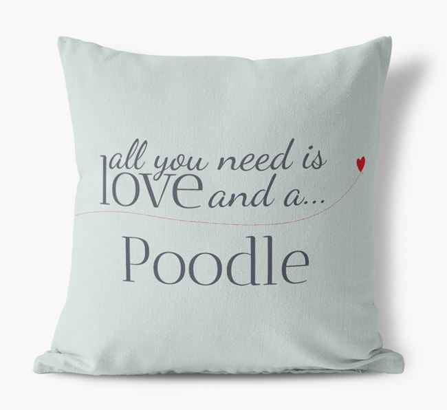 All you need is love and a Poodle Canvas Cushion