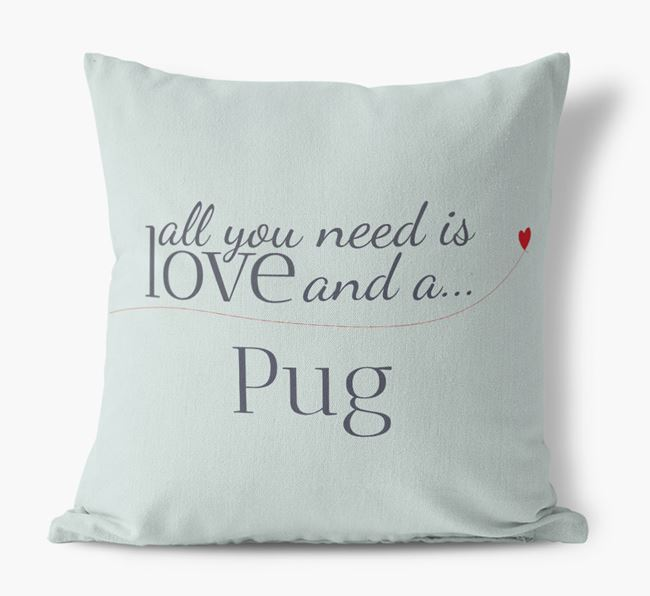 All you need is love and a Pug Canvas Cushion