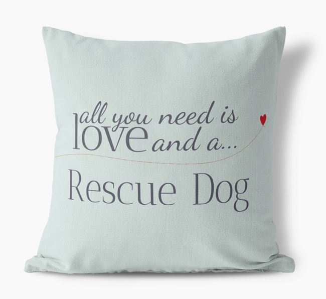 All you need is love and a Rescue Dog Canvas Cushion