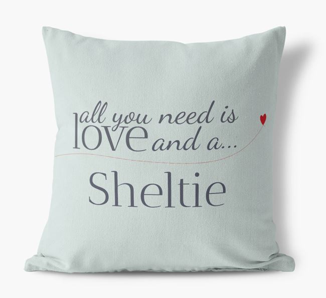 All you need is love and a Sheltie Canvas Cushion