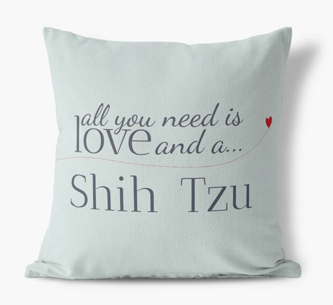 All you need is love and a Shih Tzu Canvas Cushion