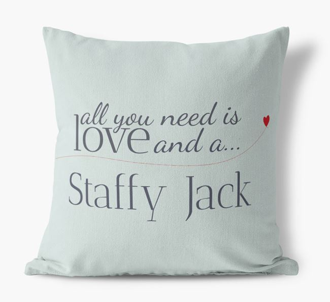 All you need is love and a Staffy Jack Canvas Cushion