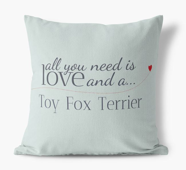 All you need is love and a Toy Fox Terrier Canvas Cushion