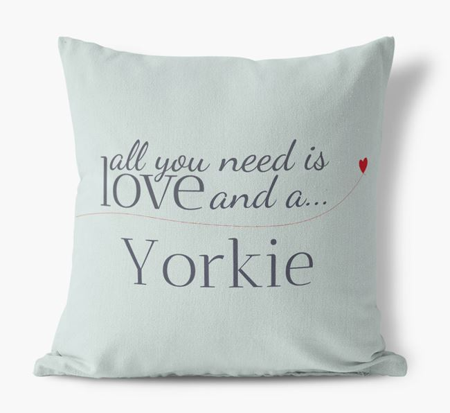 All you need is love and a Yorkie Canvas Cushion