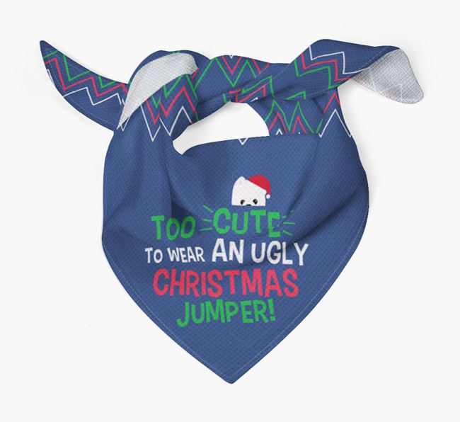 'Too Cute for an Ugly Christmas Jumper' - Personalised Pomeranian Bandana