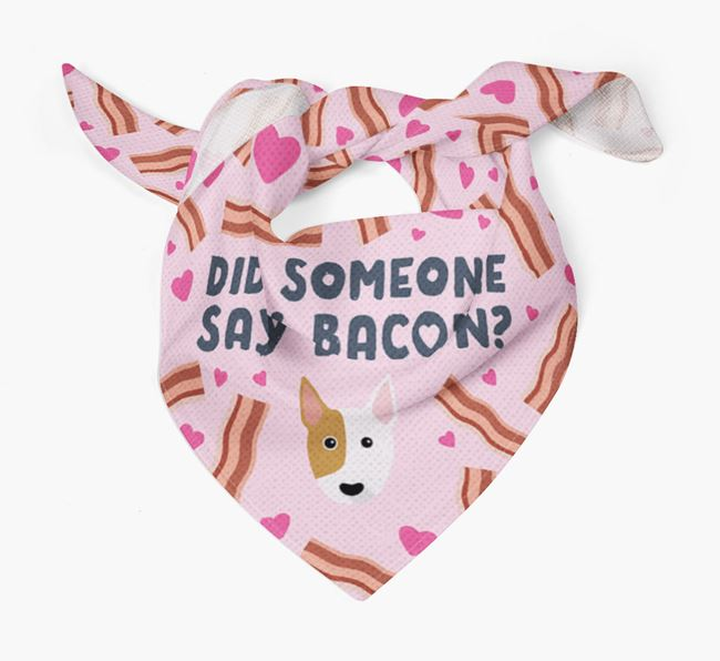 'Did Someone Say Bacon?' Bandana for your Bull Terrier