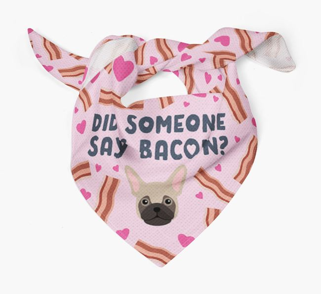 'Did Someone Say Bacon?' Bandana for your Frug
