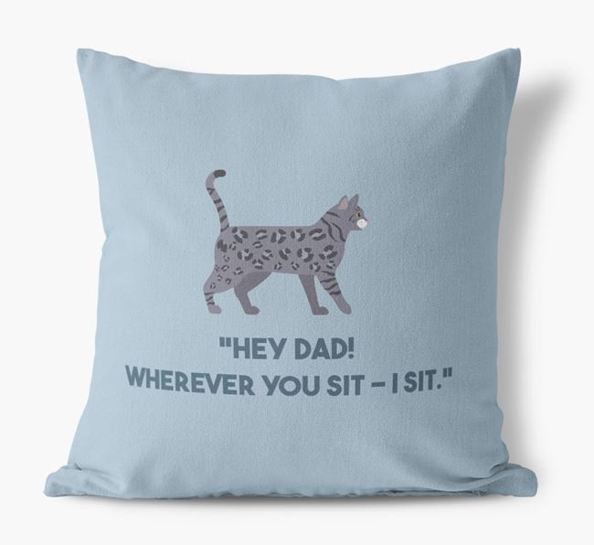 'Dad, Where You Sit - I Sit' - Personalised Bengal Canvas Cushion