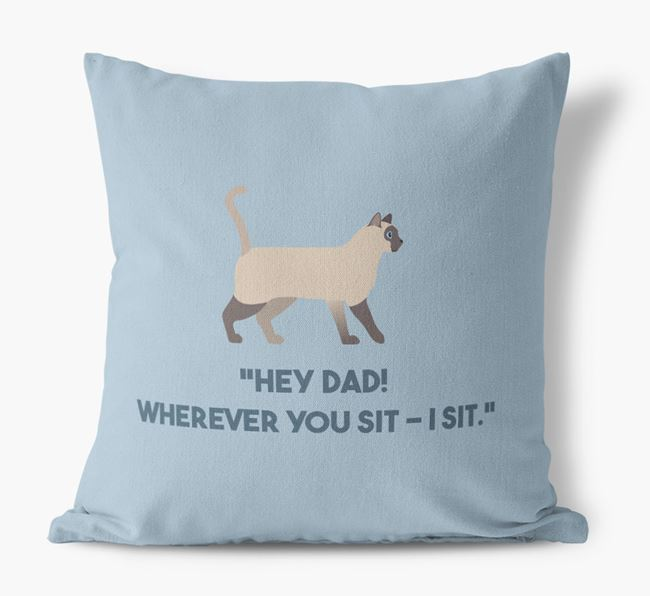 'Dad, Where You Sit - I Sit' - Personalized Siamese Canvas Pillow