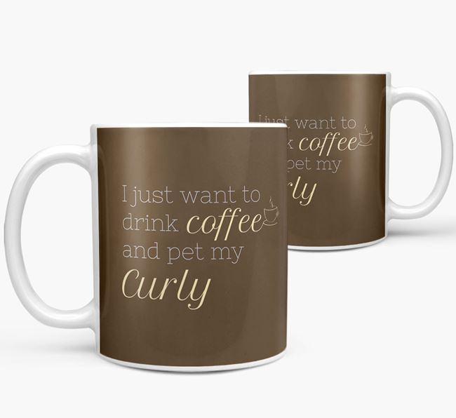 'I want to drink coffee and pet my Curly' Mug
