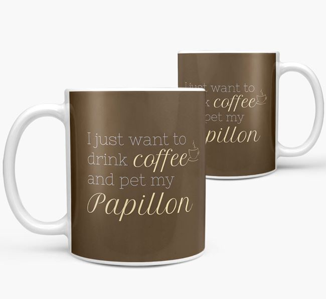 'I want to drink coffee and pet my Papillon' Mug