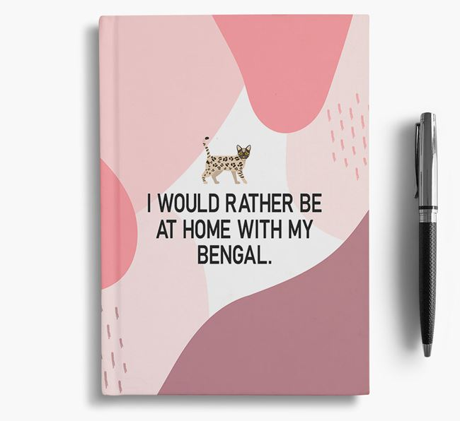 'I Would Rather Be at Home With My Bengal - Personalised Bengal Notebook