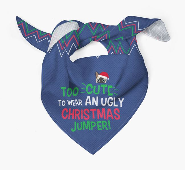 'Too Cute for an Ugly Christmas Jumper' - Personalised Siamese Bandana