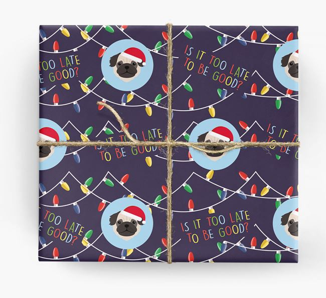 'Is it too late to be good?' - Personalised Pug Wrapping Paper