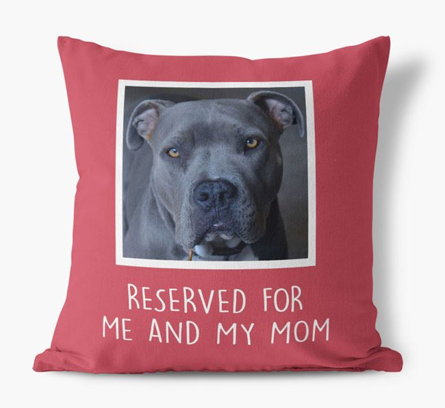 'Reserved for Me and My Mom' - American Pit Bull Terrier Pillow