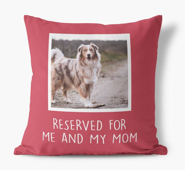 'Reserved for Me and My Mom' - Australian Shepherd Pillow