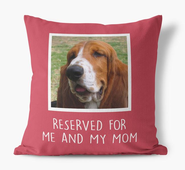 'Reserved for Me and My Mom' - Basset Hound Pillow